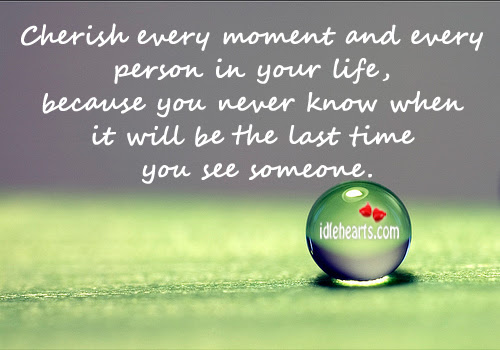 Cherish Time With Loved Ones Quotes 25 Best Ideas About Cherish