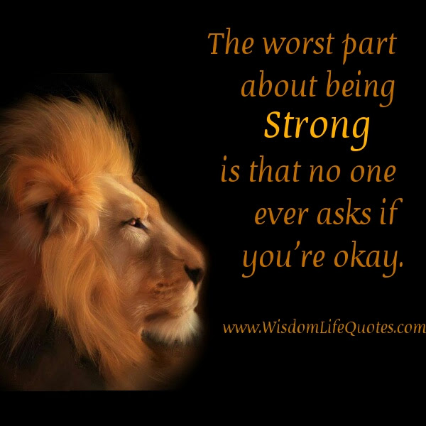 The Worst Part About Being Strong Wisdom Life Quotes