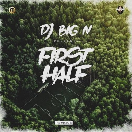 "[MUSIC]  DJ Big N – ""First Half Mixtape"" 