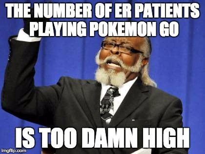 THE NUMBER OF ER PATIENTS PLAYING POKEMON GO IS TOO DAMN HIGH.
