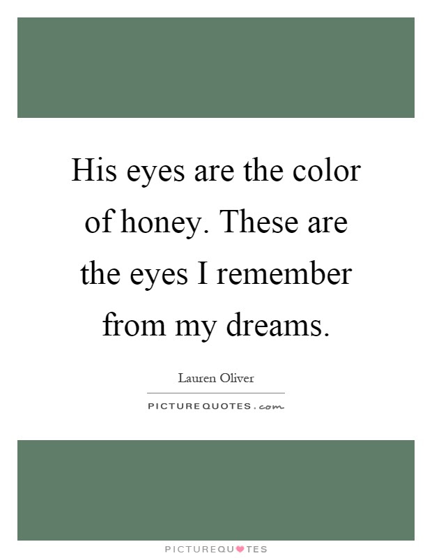 His Eyes Are The Color Of Honey These Are The Eyes I Remember
