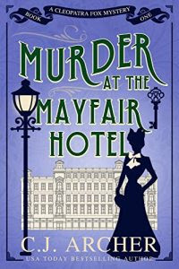 Murder at the Mayfair Hotel by C.J. Archer