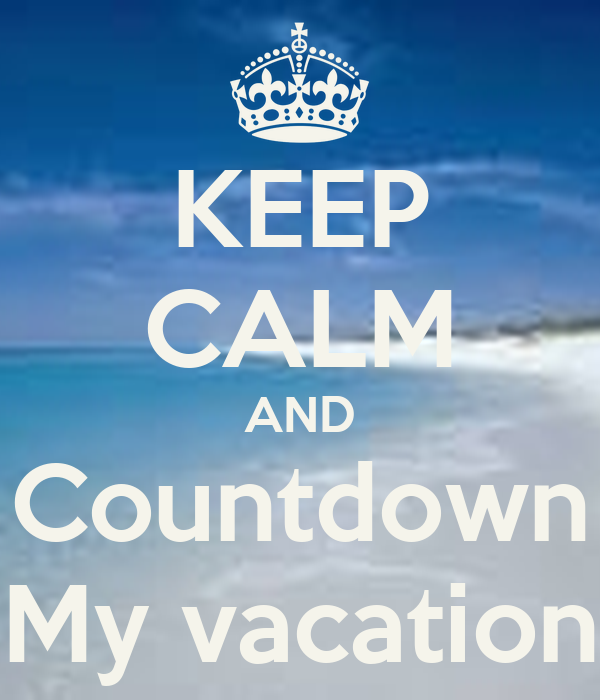 KEEP CALM AND Countdown My vacation Poster | Shaundra ...