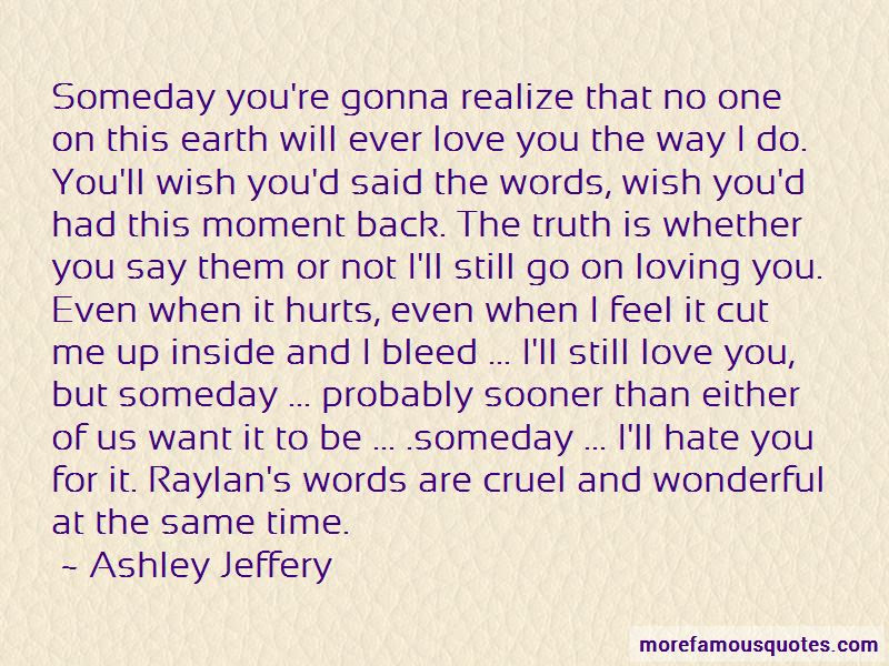 Quotes About Someday You Will Realize Top 11 Someday You Will