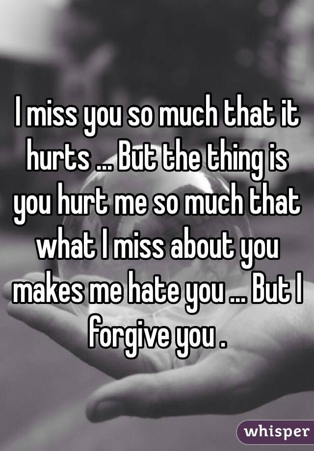 I Miss You So Much That It Hurts But The Thing Is You Hurt Me So