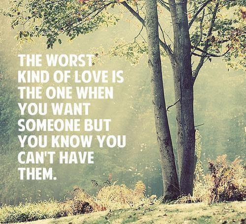 The Worst Kind Of Love Is The One When You Want Someone But You