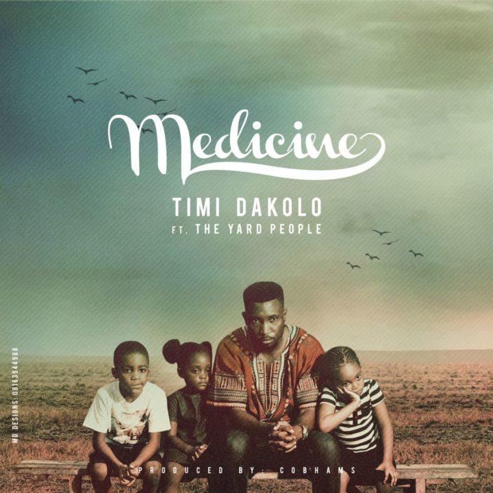 Timi Dakolo Ft. The Yard People – Medicine (prod. Cobhams Asuquo)