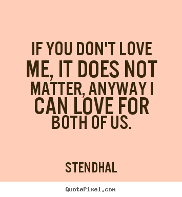Create Custom Image Quote About Love If You Dont Love Me It Does