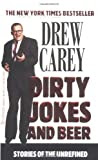 Dirty Jokes and Beer: Stories of the Unrefined, by Drew Carey