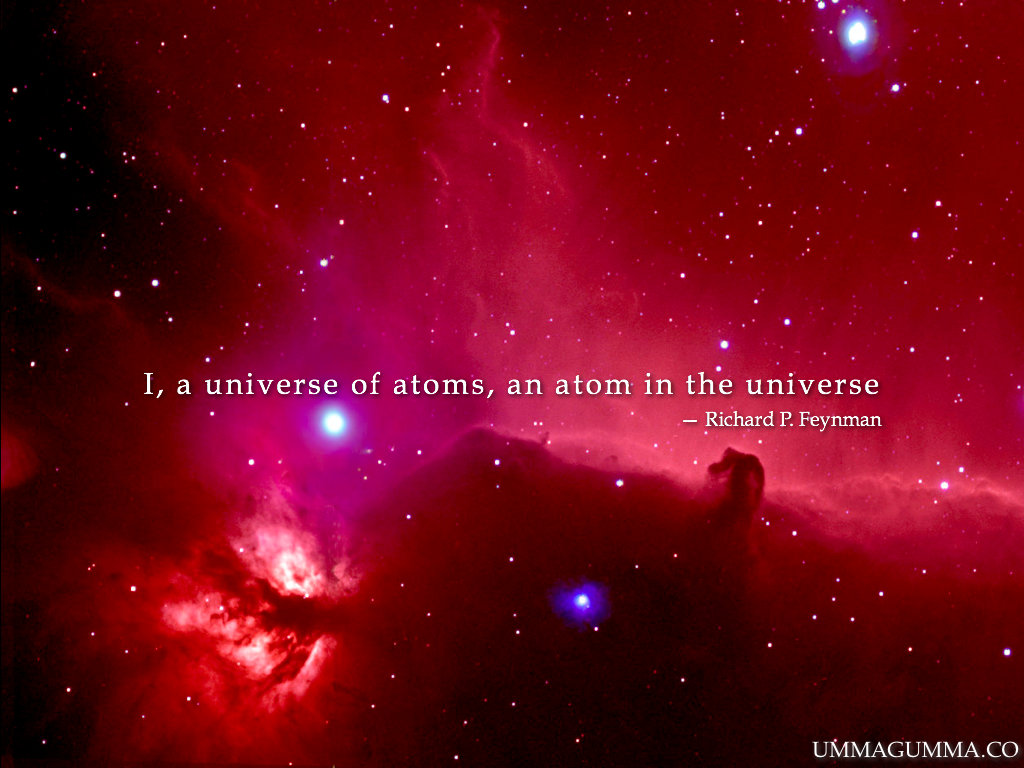"""I, a universe of atoms, an atom in the universe."" - Richard P. Feynman"