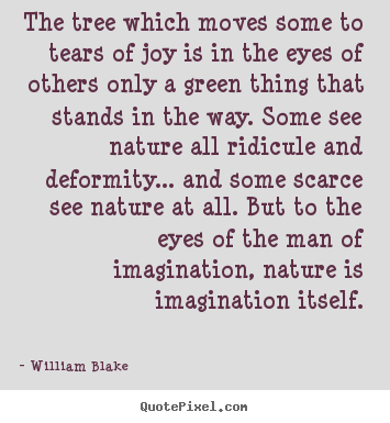 Inspirational Quotes The Tree Which Moves Some To Tears Of Joy Is
