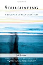 Soulshaping: A Journey of Self-Creation