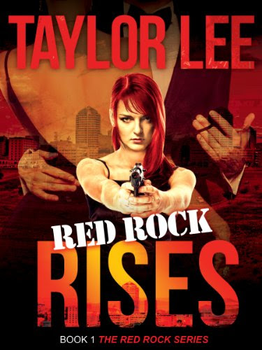 Red Rock Rises; Sexy Romantic Suspense; Book 1: The Red Rock Series by Taylor Lee