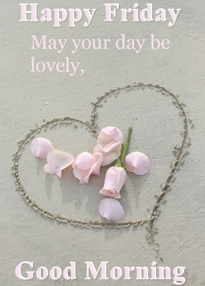 Happy Friday May Your Day Be Lovely Good Morning Pictures Photos