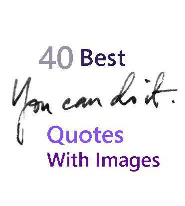 40 Best You Can Do It Quotes With Pictures Quote Ideas