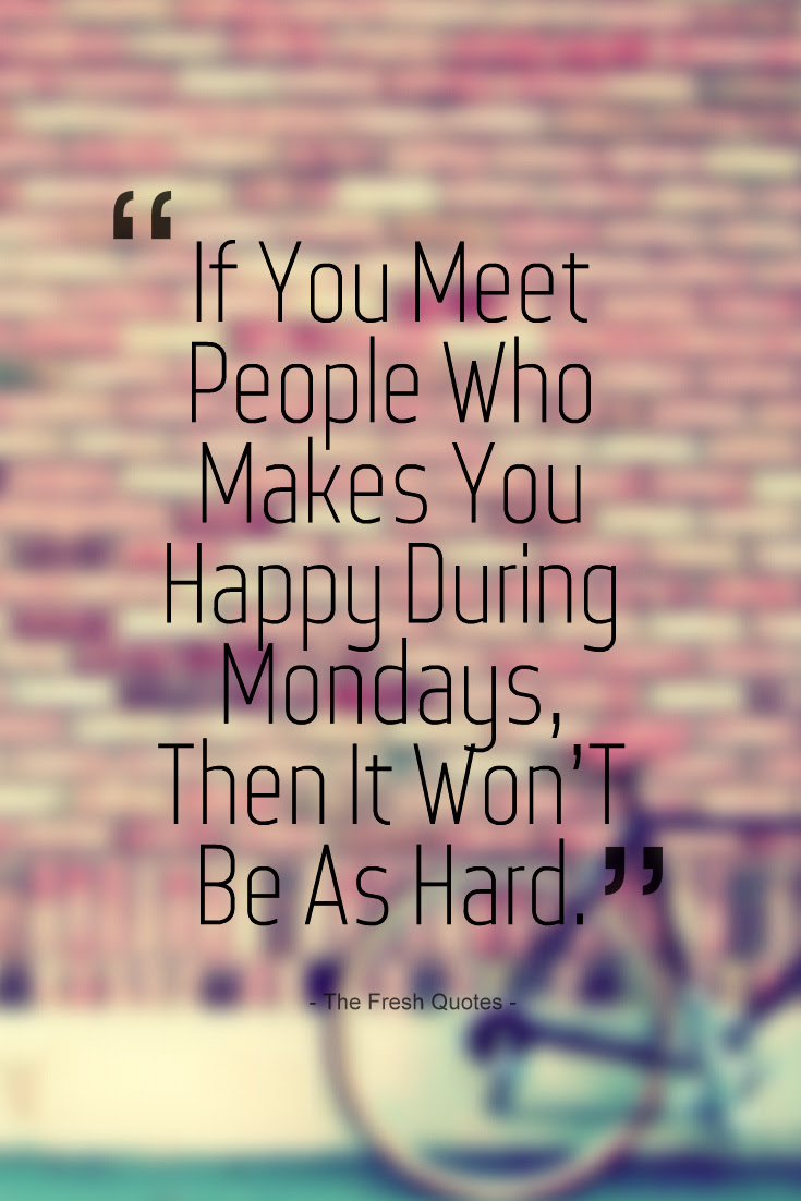 Happy Monday Quotes If You Meet People Who Makes Happy During