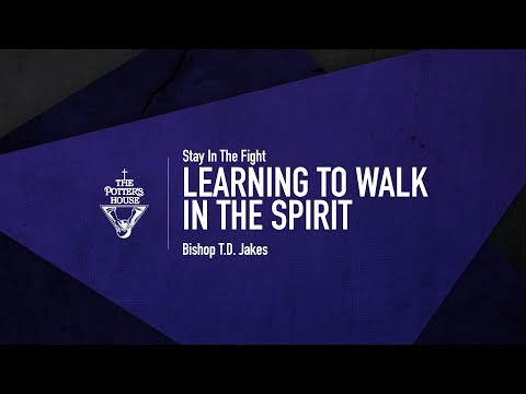 Learning to Walk in the Spirit - Bishop T.D. Jakes