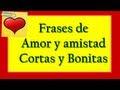 Frases Bonitas Cortas De Amor Y Amistad