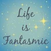 Life Is Fantasmic