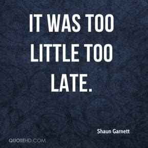 Quotes Too Little Too Late
