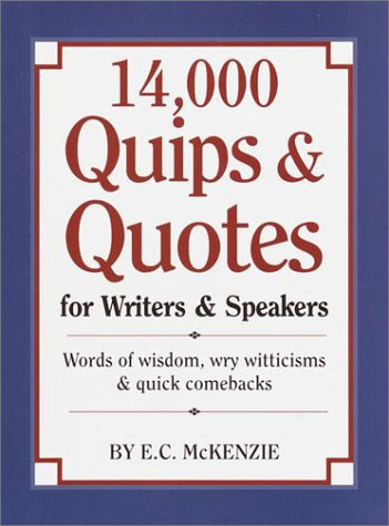 14,000 Quips  Quotes for Writers  Speakers by E.C. McKenzie — Reviews, Discussion, Bookclubs