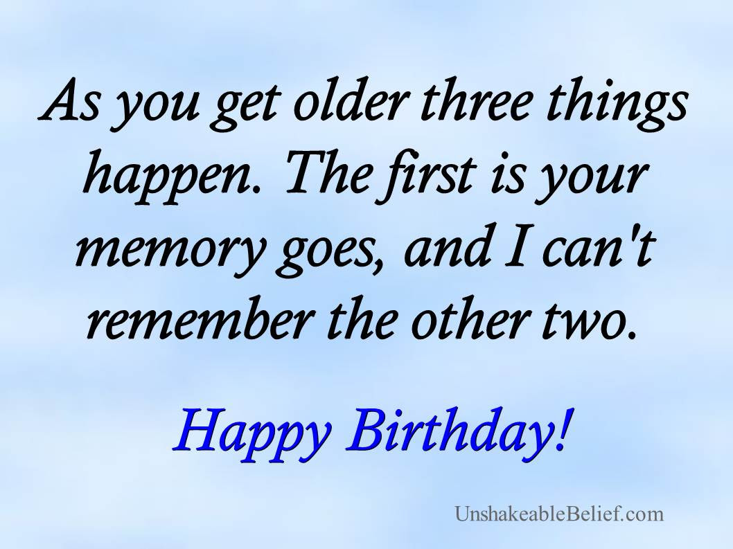 As You Get Older Three Things Happen Birthday Quote