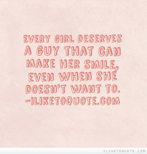 Every Girl Deserves A Guy That Can Make Her Smile Even When She
