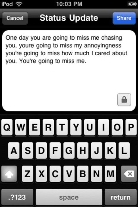 One Day You Are Going To Miss Me Chasing You Love Quote