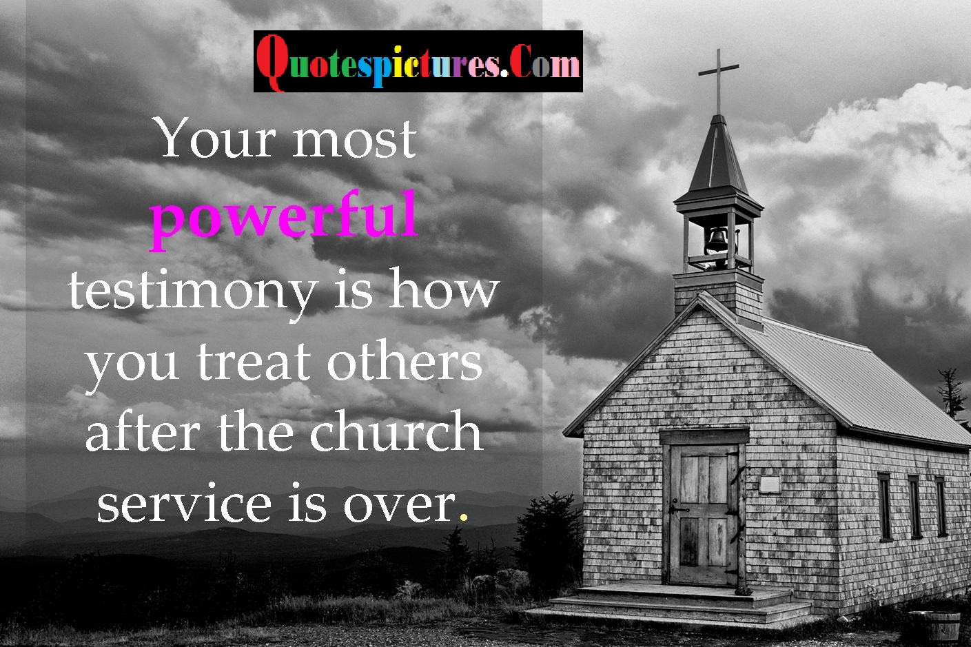 Church Quotes Your Most Powerful Testimony Is How You Treat Others