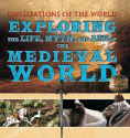 Title: Exploring the Life, Myth, and Art of the Medieval World, Author: Tony Allan