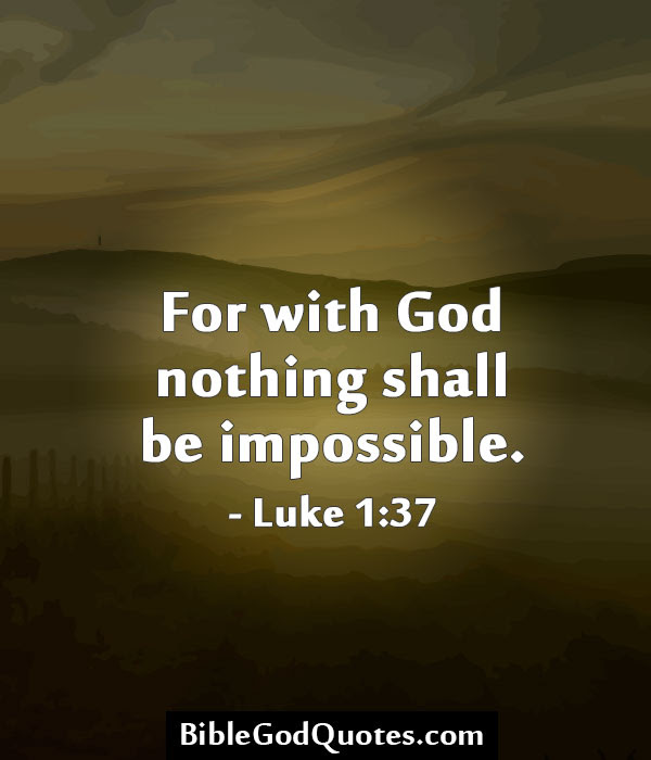 For With God Nothing Shall Be Impossible Luke Bible Quotes