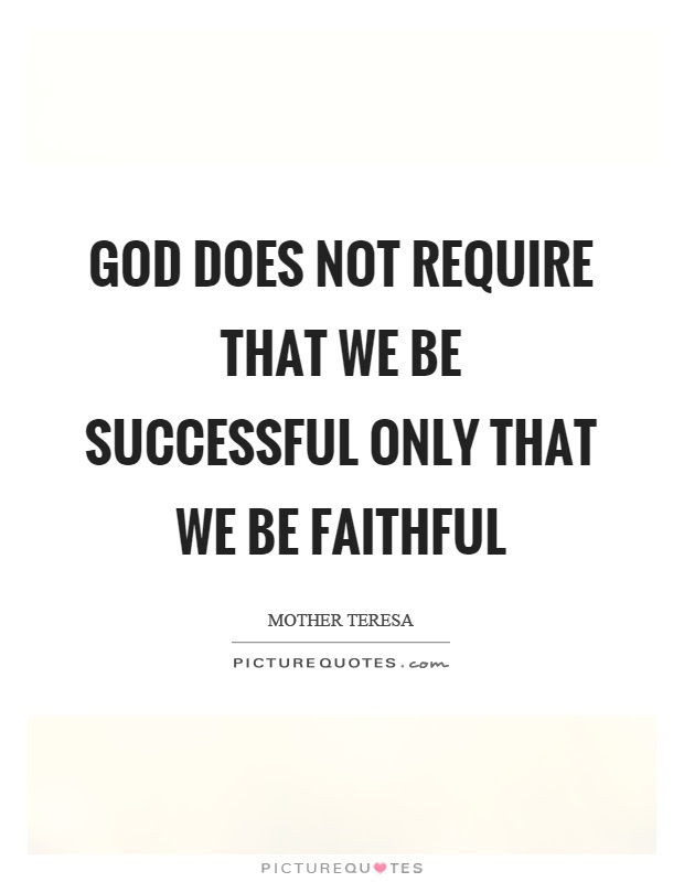 God Does Not Require That We Be Successful Only That We Be