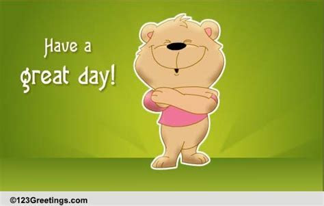 Have A Great Day! Free Encouragement eCards, Greeting