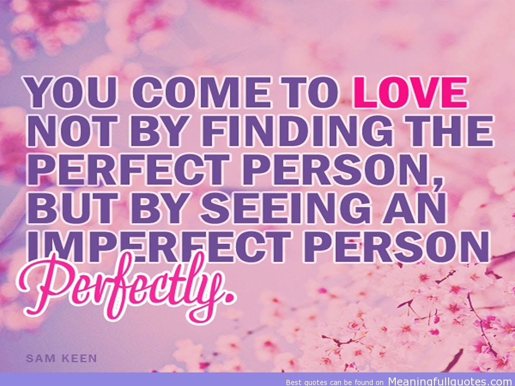 You e To Love Not By Finding The Perfect Person But By Seeing An Imperfection