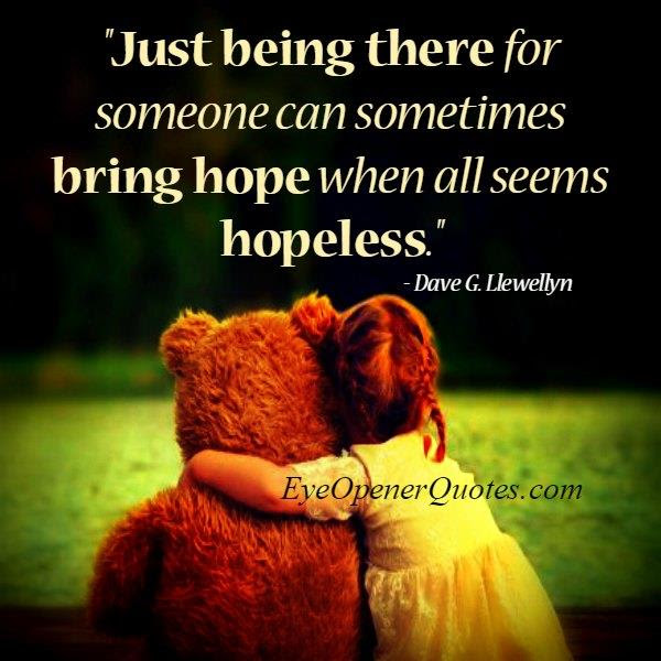 Just Being There For Someone Can Sometimes Bring Hope Eye Opener