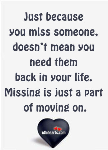 Just Because You Miss Someone Doesnt Mean You Need Them Back In