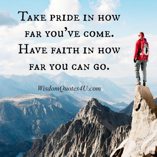 Take Pride In How Far You Have Come Wisdom Quotes