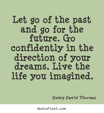 Henry David Thoreau Picture Quotes Let Go Of The Past And Go For
