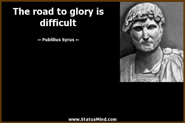 The Road To Glory Is Difficult Statusmindcom