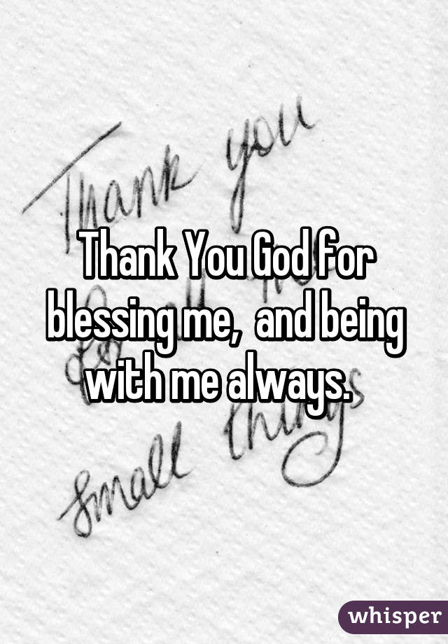 Thank You God For Blessing Me And Being With Me Always