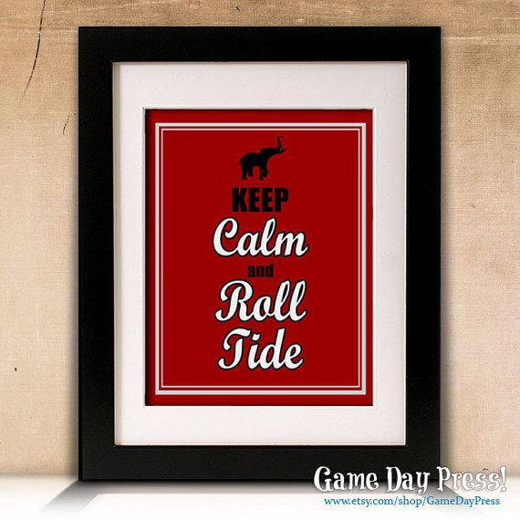 "University of Alabama UA - ""Keep Calm and Roll Tide"" 8x10 Print on Etsy, $9.95"