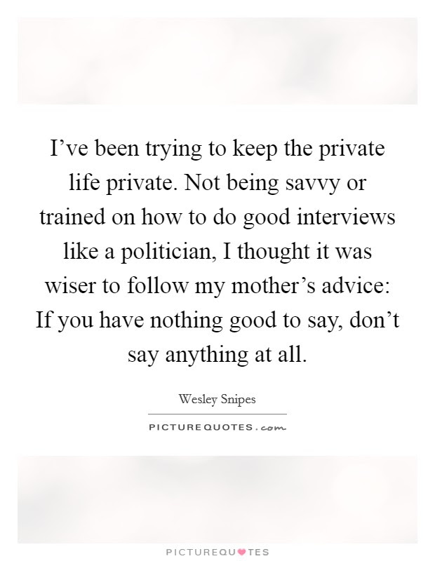 Ive Been Trying To Keep The Private Life Private Not Being