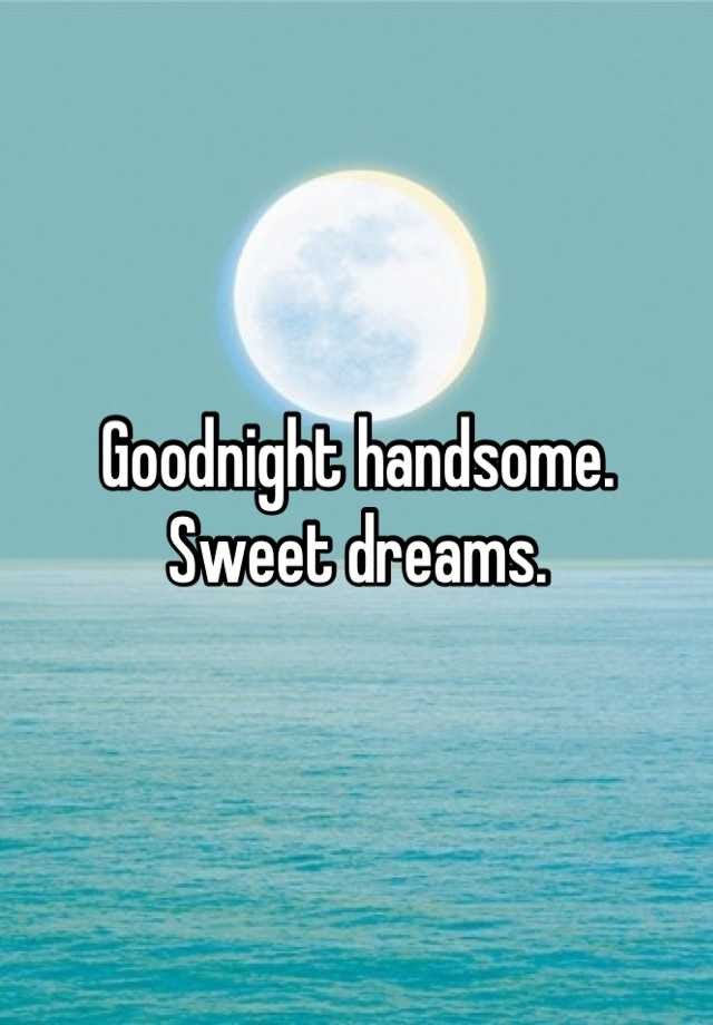Goodnight Handsome Sweet Dreams