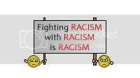 Fighting RACISM with RACISM is RACISM
