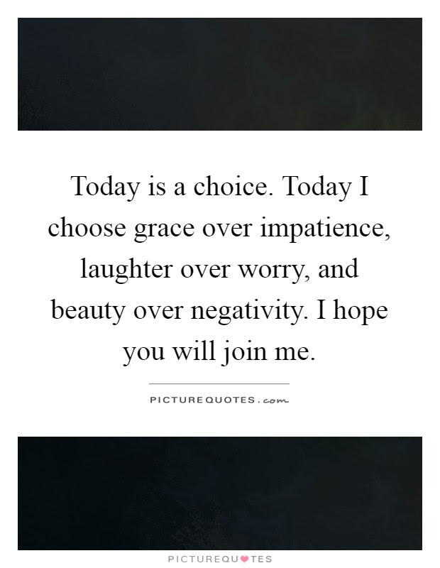 Today Is A Choice Today I Choose Grace Over Impatience