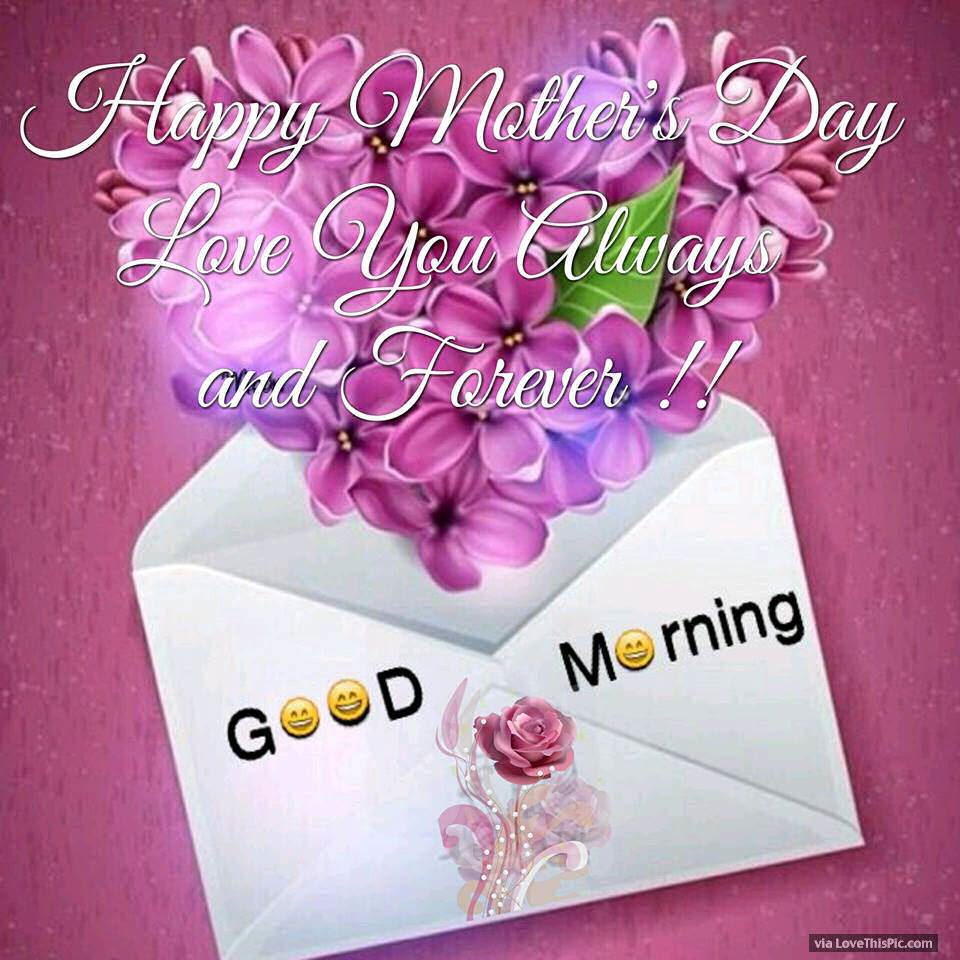 Good Morning Happy Mothers Day Always And Forever Pictures Photos
