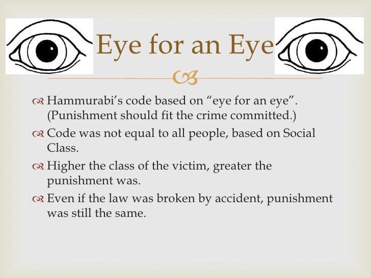 "Eye for an Eye                  Hammurabi's code based on ""eye for an eye"".  (Punishm..."