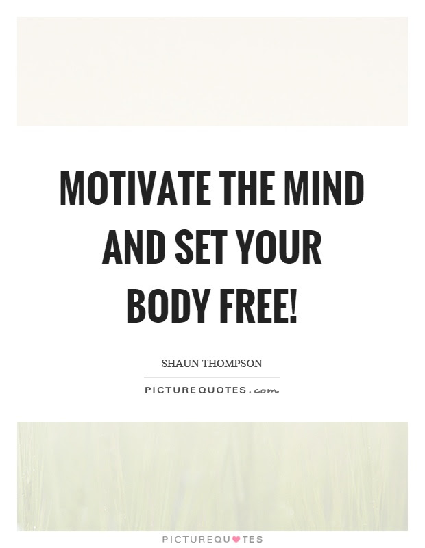 Motivate The Mind And Set Your Body Free Picture Quotes