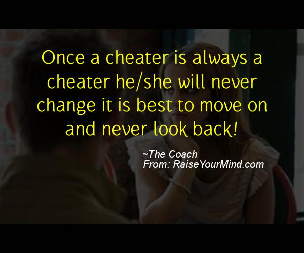 Once A Cheater Is Always A Cheater Heshe Will Never Change It Is