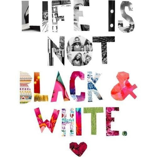 Life Is Not Black And White Pictures Photos And Images For